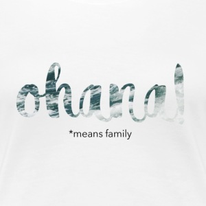 Ohana means family - Women's Premium T-Shirt