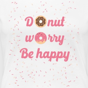 donut worry - Women's Premium T-Shirt