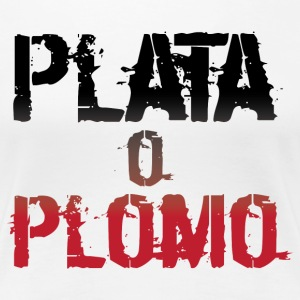 Plata or plomo - Women's Premium T-Shirt