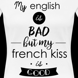 my english is bad but my french kiss is good
