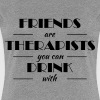 Friends are therapists you can drink with - Women's Premium T-Shirt