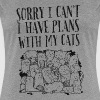 Sorry I Can't I Have Plans With My Cats - Women's Premium T-Shirt