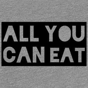 all you can eat - Vrouwen Premium T-shirt