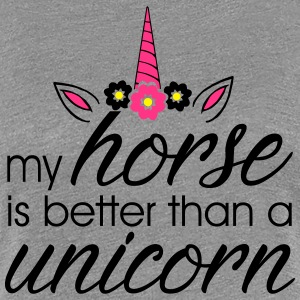 my horse is better than a unicorn - Women's Premium T-Shirt