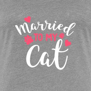 Married To My Cat | Katzenlieberhaber Geschenk - Frauen Premium T-Shirt