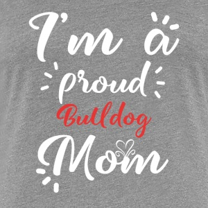 Bulldogge shirt for proud Bulldoggenmama - Women's Premium T-Shirt