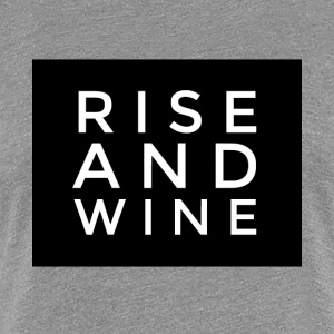 Rise and Wine, drinkend pub-leuk t-shirt - Vrouwen Premium T-shirt