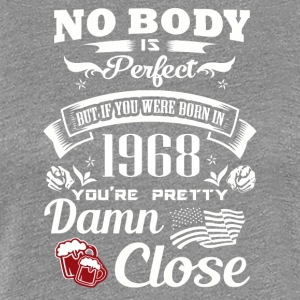 If you born in 1968 You are pretty close perfect - Women's Premium T-Shirt