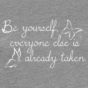 Be yourself everyone else is already taken - weiss - Frauen Premium T-Shirt