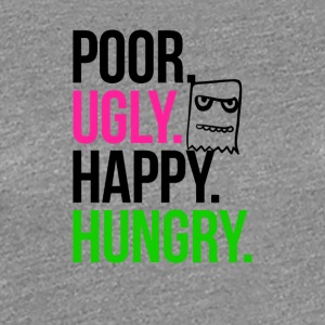 Poor Ugly Happy Hungry - Women's Premium T-Shirt