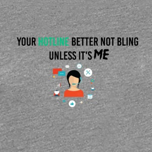 Your hotline better not bling - Women's Premium T-Shirt