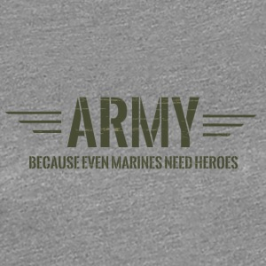 Military / Soldiers: Army - Because Even Marines - Women's Premium T-Shirt