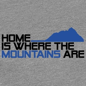 home is where the mountais are - Frauen Premium T-Shirt