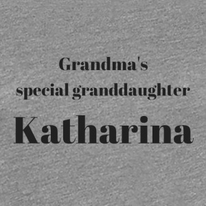 Grandma s special granddaughter Katharina - Frauen Premium T-Shirt