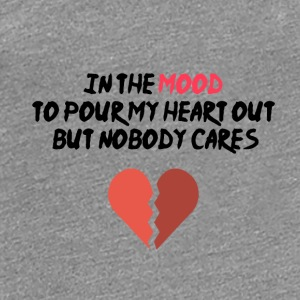In the mood to pour my heart out - Women's Premium T-Shirt