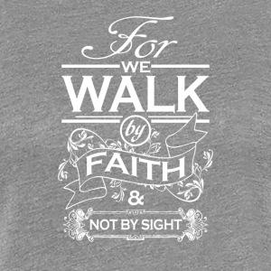 For the walk by faith and not by sight - Women's Premium T-Shirt