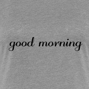 Good morning mug - Women's Premium T-Shirt