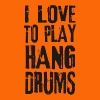 I LOVE TO PLAY HANG DRUMS black - Frauen Premium T-Shirt