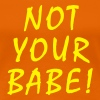 Not Your Babe – Not in Love - Kalte Liebe  - Frauen Premium T-Shirt