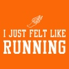 I Just Felt Like Running - Women's Premium T-Shirt