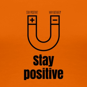 Stay positive - Dame premium T-shirt