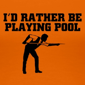 Id rather be playing pool - Frauen Premium T-Shirt