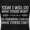 Today I Will Do What Others Won't... - T-shirt Premium Femme