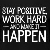 Stay Positive, Work Hard And Make It Happen - Maglietta Premium da donna