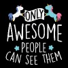 Unicorns: only awesome people can see them - Dame premium T-shirt
