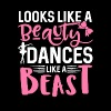 Looks Like A Beauty Dances Like A Beast - Women's Premium T-Shirt