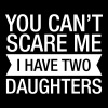 You Can't Scare Me I Have 2 Daughters - Koszulka damska Premium