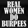 Real Women do Burpees, Crossfit, Fitness, Training - Frauen Premium T-Shirt