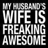 My Husband's Wife Is Freaking Awesome - Women's Premium T-Shirt