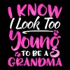 I know I'm too young to be a grandma - Women's Premium T-Shirt