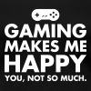 Gaming Makes Me Happy - You, Not So Much. - Women's Premium T-Shirt