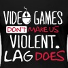 Video Games don't make us violent. Lag does! - Women's Premium T-Shirt