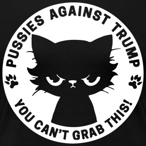 Pussies against trump - you can't grab this - Women's Premium T-Shirt