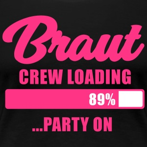 Braut Crew loading party on - JGA T-Shirt - JGA - Frauen Premium T-Shirt