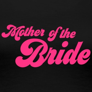 Mother of the Bride - Frauen Premium T-Shirt