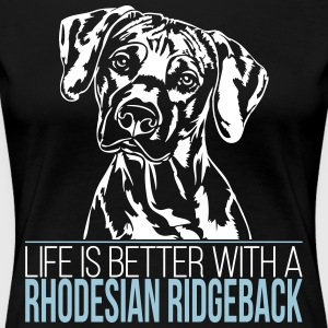 Life is better with a Rhodesian Ridgeback - Women's Premium T-Shirt