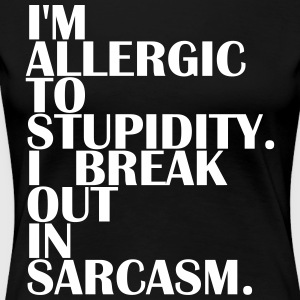 Allergic to Stupidity - Allergic to Stupidity - Women's Premium T-Shirt