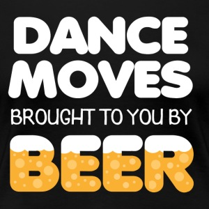 Dance Moves brought to you be Beer - Frauen Premium T-Shirt