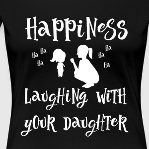 Laugh with your daughter - Women's Premium T-Shirt