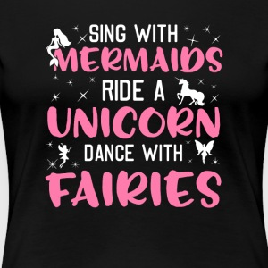 Sing With Mermaid's Ride A Unicorn Dance Fairies - Women's Premium T-Shirt