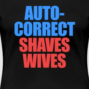 Auto Correct Shaves Wives - Women's Premium T-Shirt