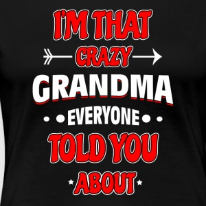 I'm crazy Grandma everyone told you about - Women's Premium T-Shirt