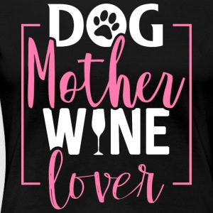 Dog Mother Wine Lover - Frauen Premium T-Shirt