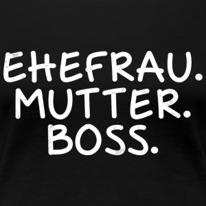 Ehefrau. Mutter. Boss. - Frauen Premium T-Shirt