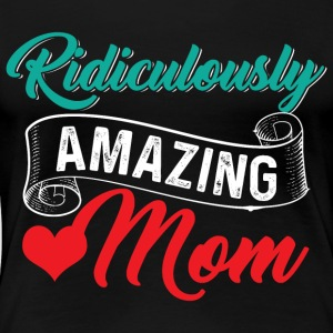 Ridiculously Amazing Mom - Dame premium T-shirt