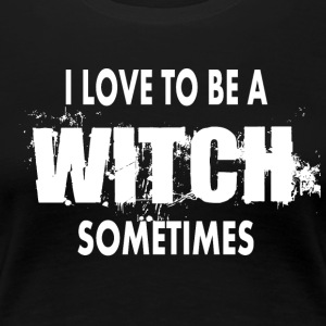 I LOVE TO BE A WITCH SOMETIMES - Halloween - Frauen Premium T-Shirt